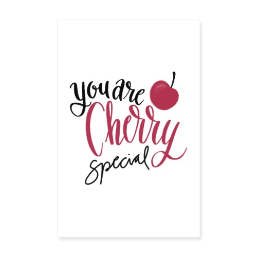 You are Cherry special - Poster - Poster 20x30 cm