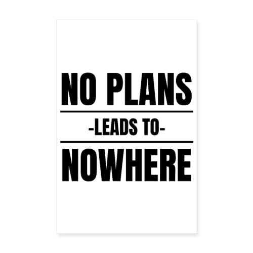 NO PLANS LEADS TO NOWHERE - Poster 20x30 cm