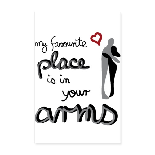My favourite Place is in your Arms - Poster 20x30 cm