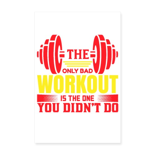 THE ONLY BAD WORKOUT IS THE ONE YOU DIDN`T DO - Poster 20x30 cm