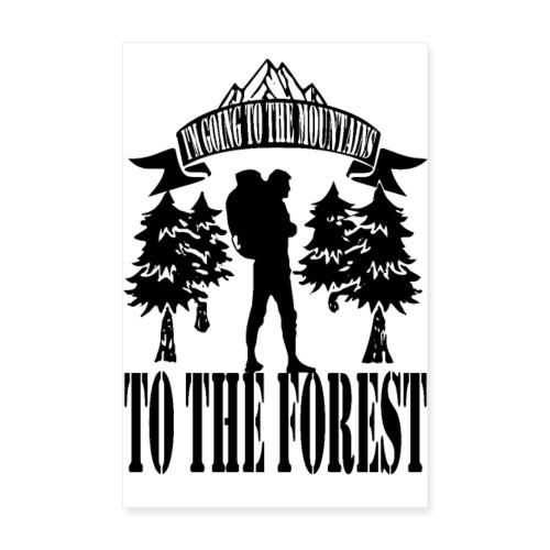 I m going to the mountains to the forest - Poster 8 x 12 (20x30 cm)