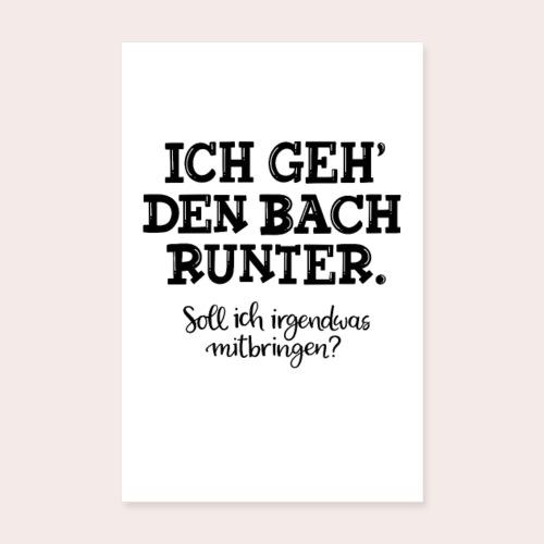Poster Ich geh' den Bach runter... - Poster 20x30 cm