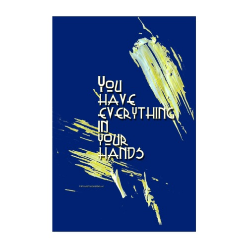 You have everything in your hands - Poster 20x30 cm