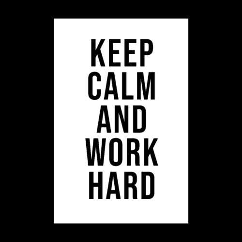 Keep Calm and Work Hard - Poster 20x30 cm