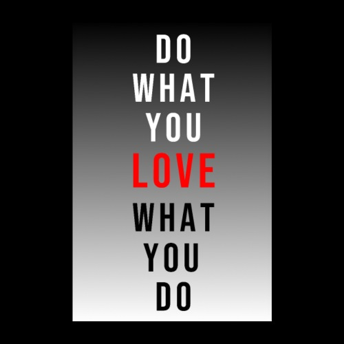DO WHAT YOU LOVE LOVE WHAT YOU DO - Poster 20x30 cm