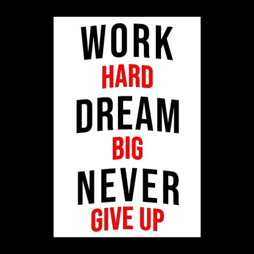 Work Hard Dream Big Never Give Up - Poster 20x30 cm
