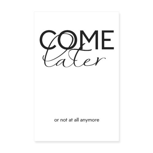 COME LATER - Poster 20x30 cm