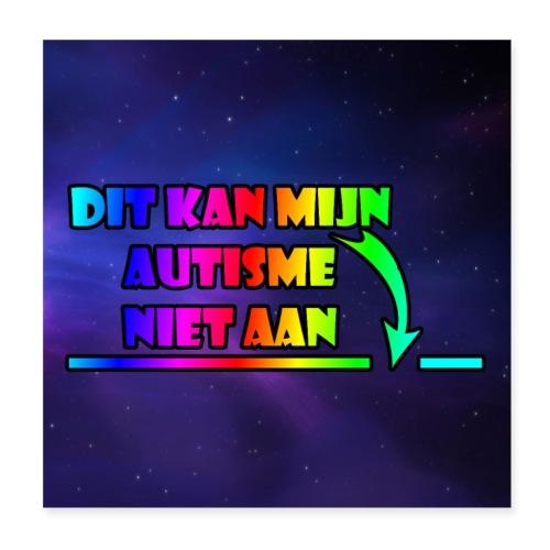 dit kan mijn autisme niet aan poster - Poster 20x20 cm