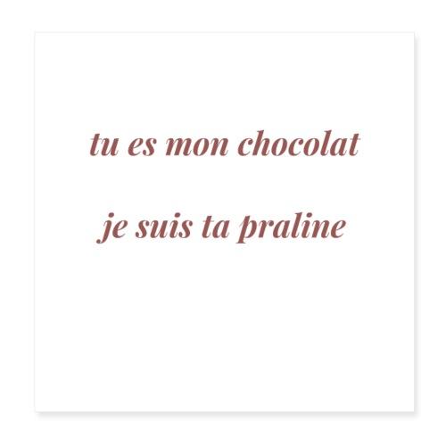 Tu es mon chocolat - Poster 20 x 20 cm