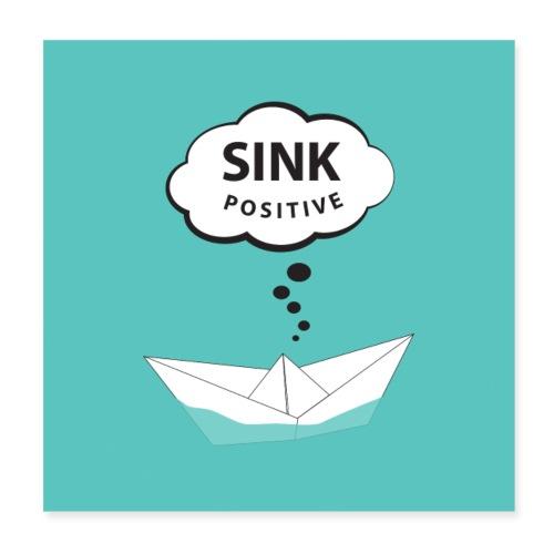sink positive - think positive - Positiv denken - Poster 20x20 cm