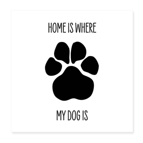 HOME IS WHERE MY DOG IS - Poster mit Hundepfote - Poster 20x20 cm