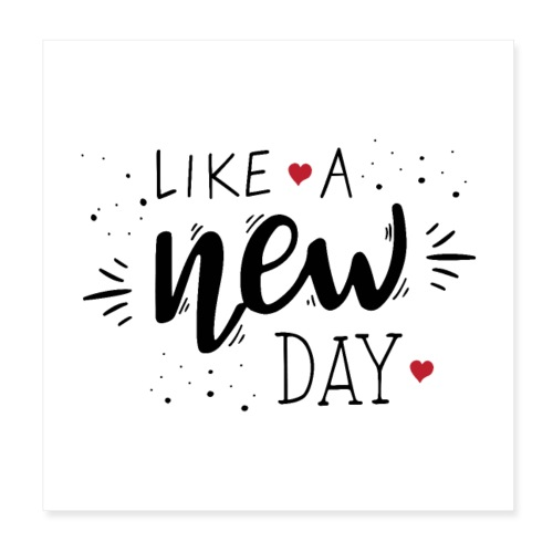 Like a New Day - Poster 8 x 8 (20x20 cm)