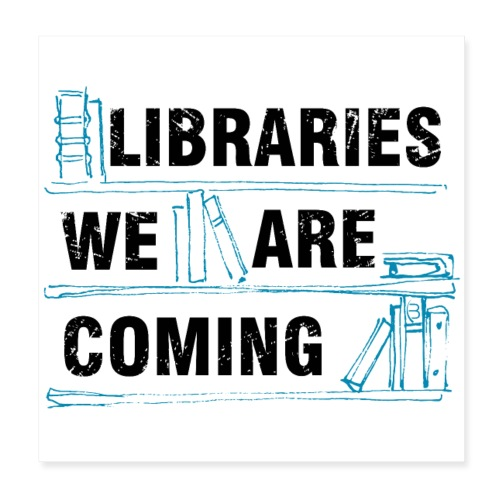 Posters - Libraries We Are Coming - White - Poster 8 x 8 (20x20 cm)