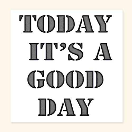 today it's a good day - Poster 20 x 20 cm
