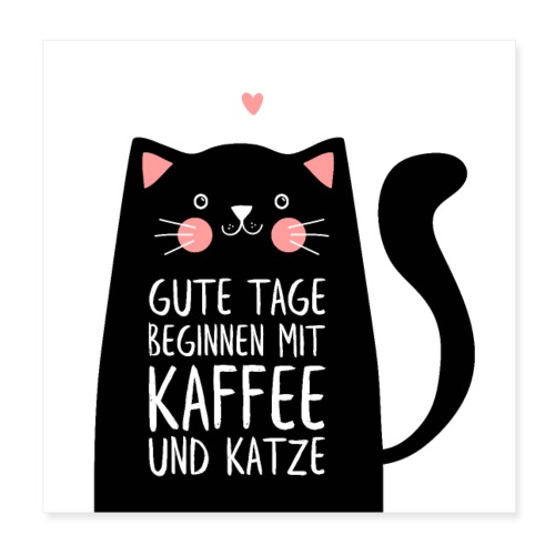 Gute Tage starten mit Kaffee und Katze - Poster 20x20 cm