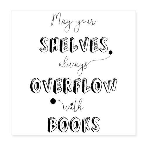 0035 May your shelves overflow with books - Poster 20x20 cm