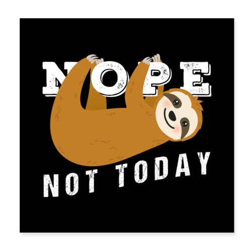 Nope Not Today Funny Sloth - Poster 20x20 cm