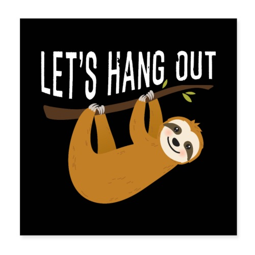 Cute Sloth Let's Hang Out Sloth Gift. - Poster 20x20 cm