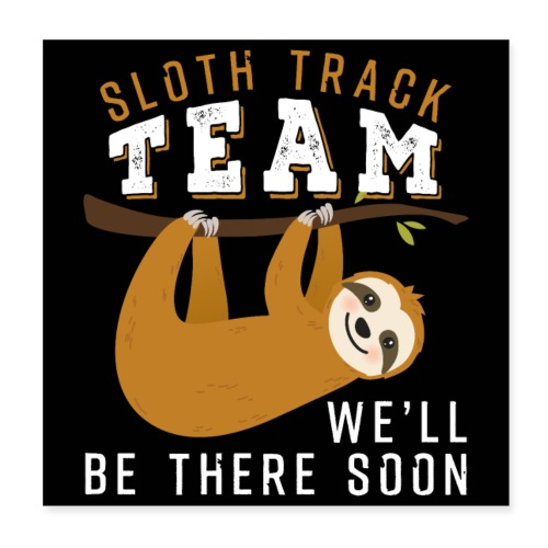 Sloth Track Team We'll Be There Soon - Poster 20x20 cm