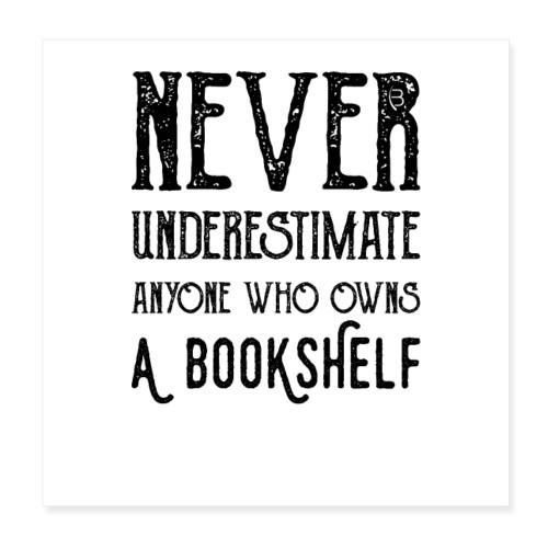 0150 Do not underestimate anyone with a bookshelf - Poster 8 x 8 (20x20 cm)