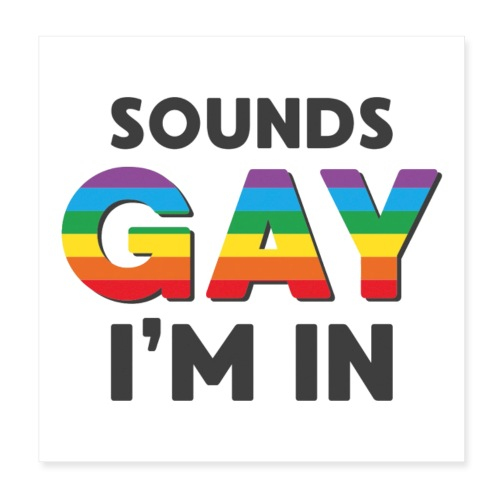 Sounds Gay I m In - Poster 20x20 cm