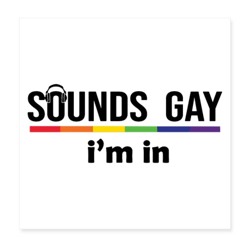 Sounds Gay I m In - Juliste 20 x 20 cm