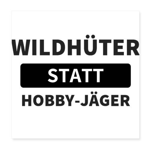Wildhueter statt Hobby Jaeger - Poster 20x20 cm