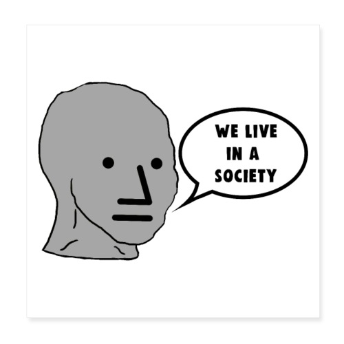 NPC We Live in a Society Meme - Poster 8 x 8 (20x20 cm)