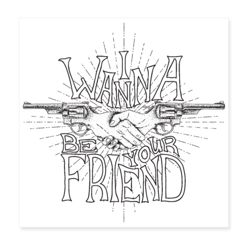 I Wanna Be Your Friend Funny Guns - Poster 8 x 8 (20x20 cm)