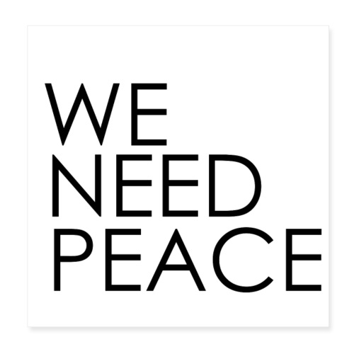 WE NEED PEACE - Poster 20 x 20 cm