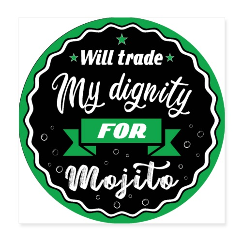 Trade my dignity for mojitos - Poster 8 x 8 (20x20 cm)
