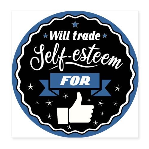 Trade self-esteem for likes - Poster 8 x 8 (20x20 cm)