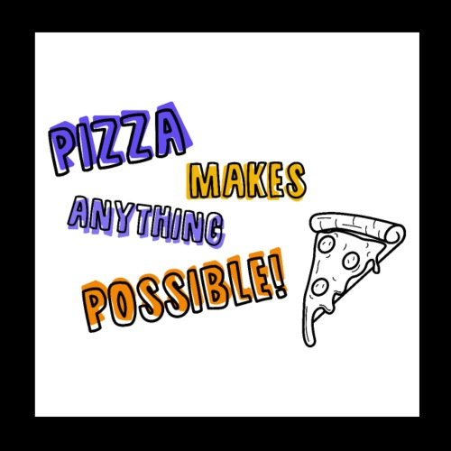 Pizza makes anything possible! - Colorful Design - Poster 20x20 cm