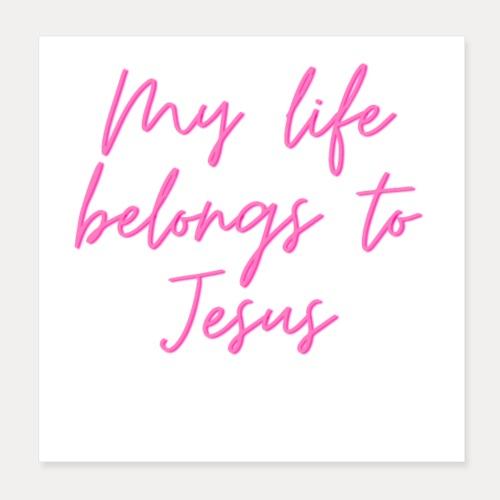My life belongs to Jesus - Poster 20x20 cm