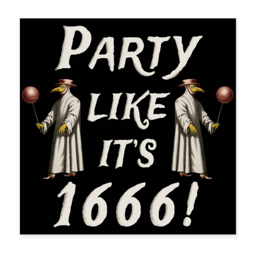Party Like It's 1666! - Poster 8 x 8 (20x20 cm)