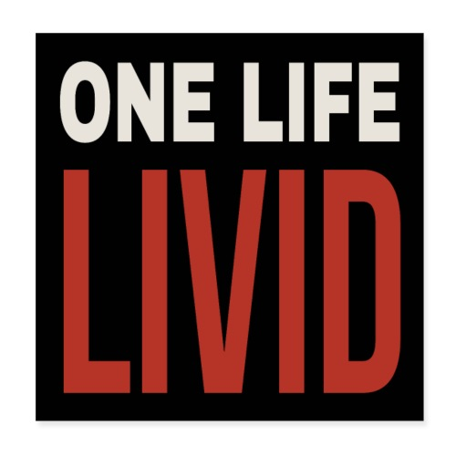 One Life. Livid! - Poster 8 x 8 (20x20 cm)