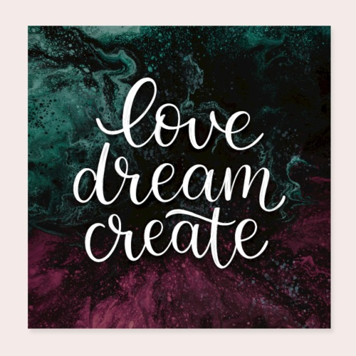 Love Dream Create - Poster 20x20 cm