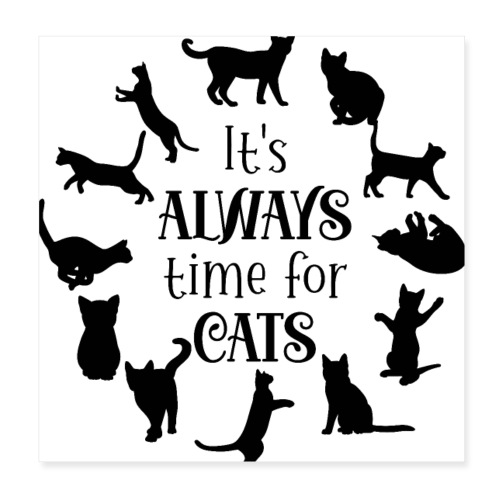 Its always time for cats - Poster 20x20 cm