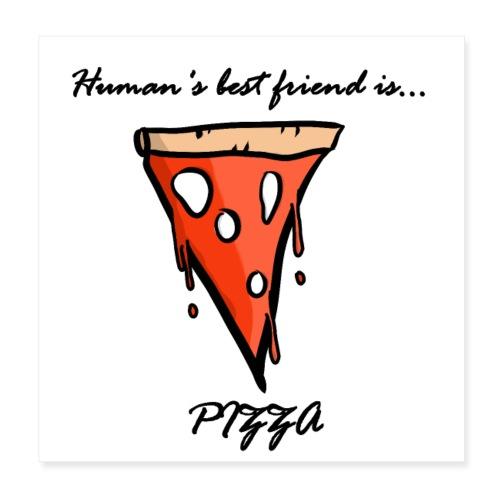 pizza is human's best friend - Poster 20x20 cm