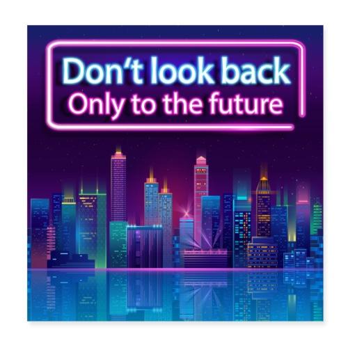 Schau nicht zurück, nur in die Zukunft - Poster 20x20 cm