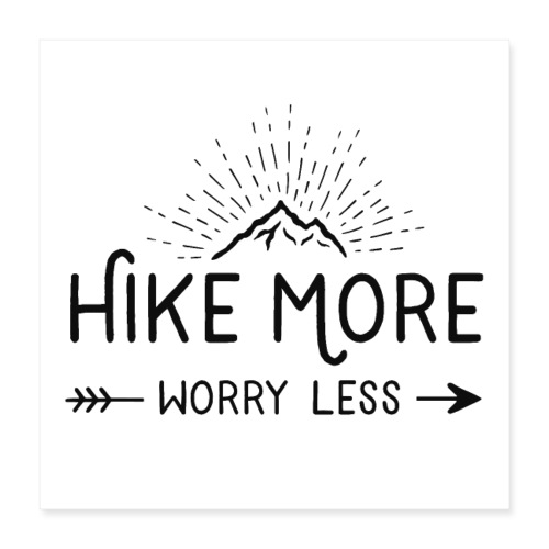 hike more worry less - Poster 40x40 cm