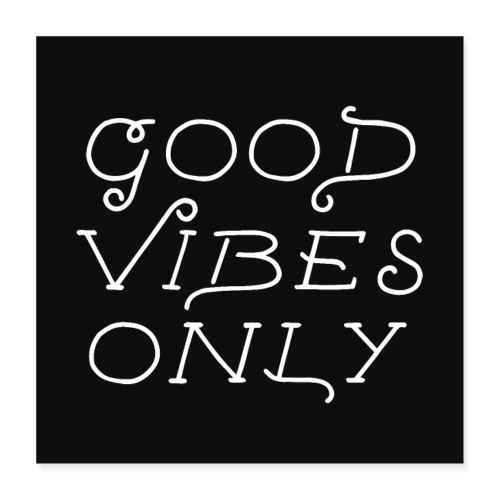 good vibes only - Poster 40x40 cm