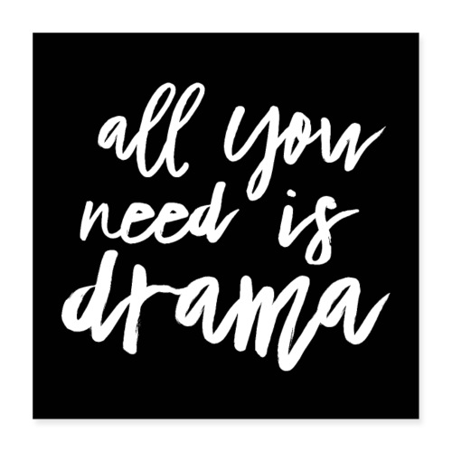 All You Need Is Drama - Poster 40x40 cm