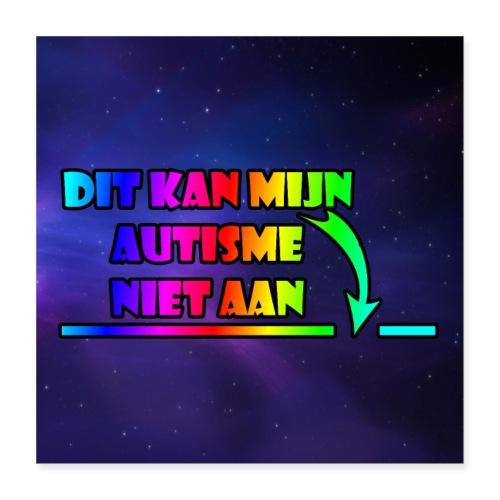 dit kan mijn autisme niet aan poster - Poster 40x40 cm