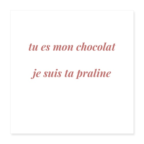 Tu es mon chocolat clair - Poster 40 x 40 cm