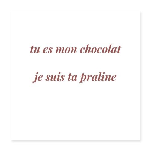 Tu es mon chocolat - Poster 40 x 40 cm