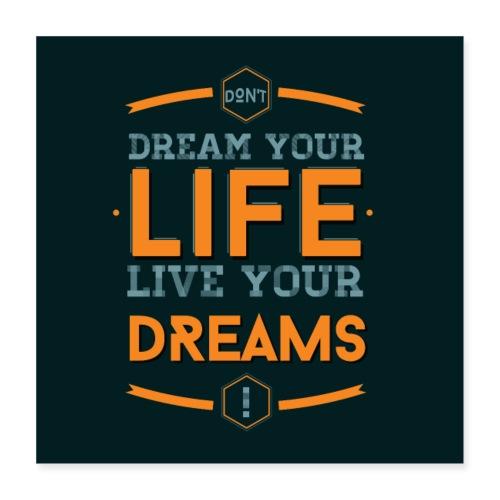 Live your dreams - Poster 40 x 40 cm
