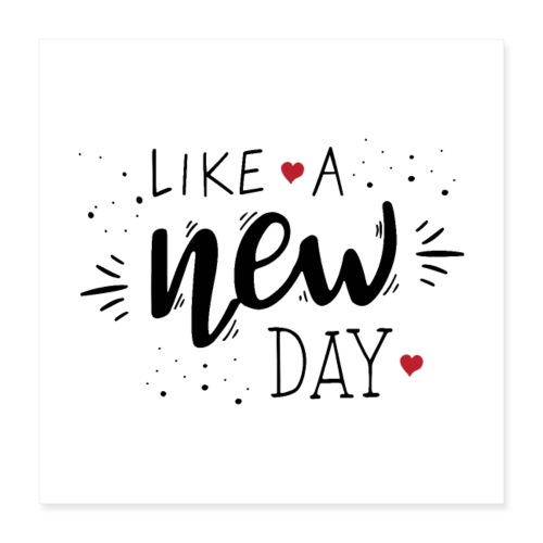 Like a New Day - Poster 16 x 16 (40x40 cm)