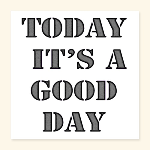 today it's a good day - Poster 40 x 40 cm