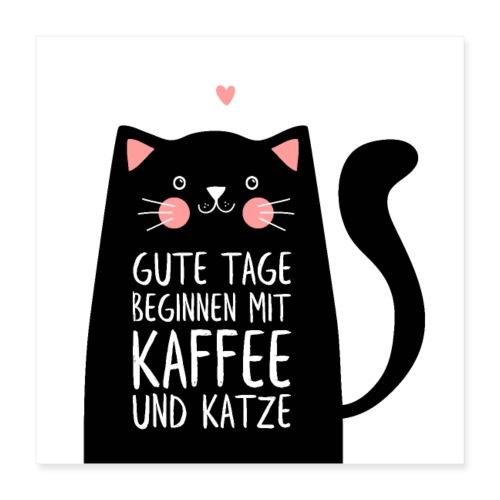Gute Tage starten mit Kaffee und Katze - Poster 40x40 cm